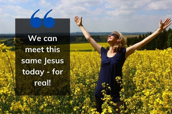 Picture of lady in colourful fields with hands raised and text: We can meet this same Jesus today - for real!