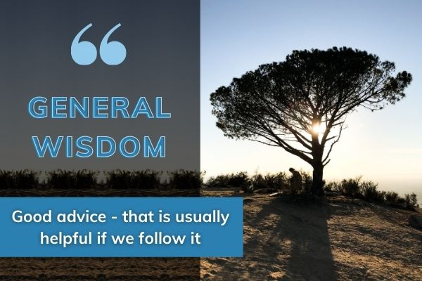 Picture of tree with text: general wisdom: good advice that is usually helpful if we follow it