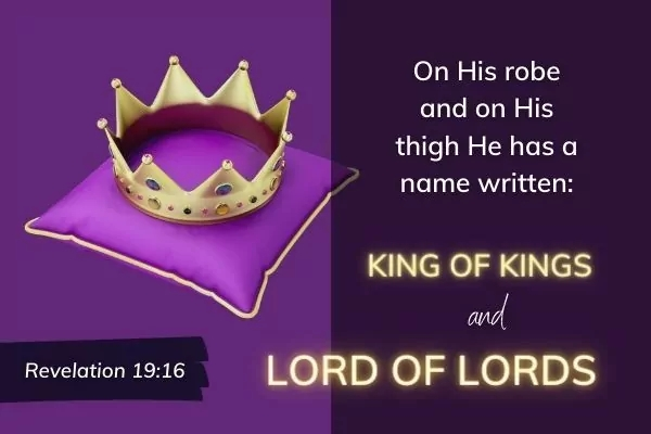 Picture of crown on purple cushion with text: Revelation 19:16 On His robe and on His thigh He has a name written: King of Kings and Lord of Lords