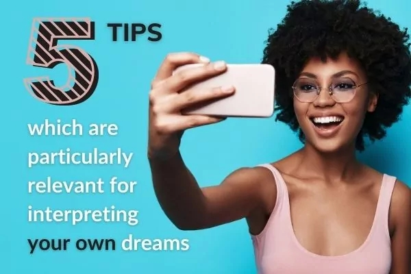 Picture of lady taking a seldie with text: 5 tips which are particulaerly relevant for interpreting your own dreams.