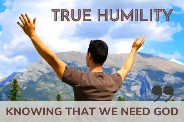 Picture of man in brown t-shirt with arms raised and text: True humility - knowing that we need God