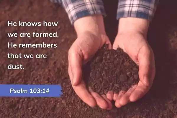 Picture of soil in hands with text: Psalm 103:14 He knows how we are formed, He remembers that we are dust.